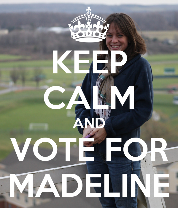 KEEP CALM AND VOTE FOR MADELINE