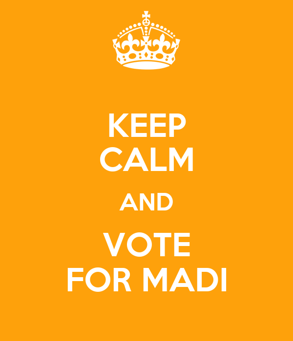 KEEP CALM AND VOTE FOR MADI