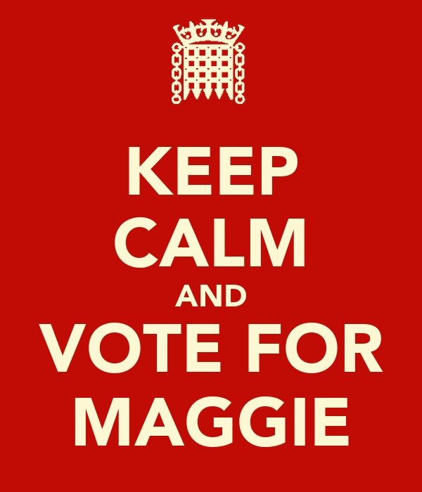 KEEP CALM AND VOTE FOR MAGGIE
