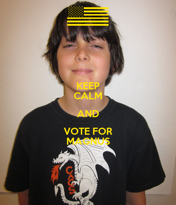 KEEP CALM AND VOTE FOR MAGNUS