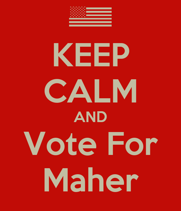 KEEP CALM AND Vote For Maher