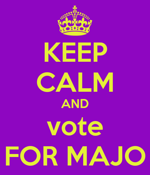 KEEP CALM AND vote FOR MAJO