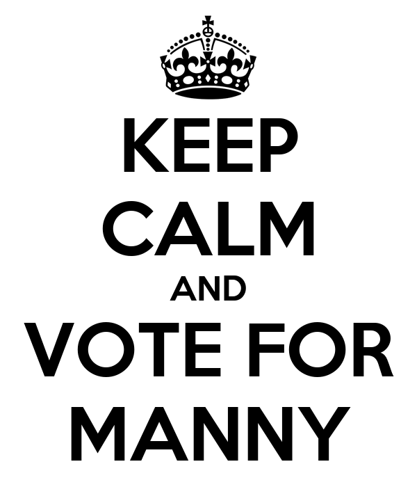 KEEP CALM AND VOTE FOR MANNY