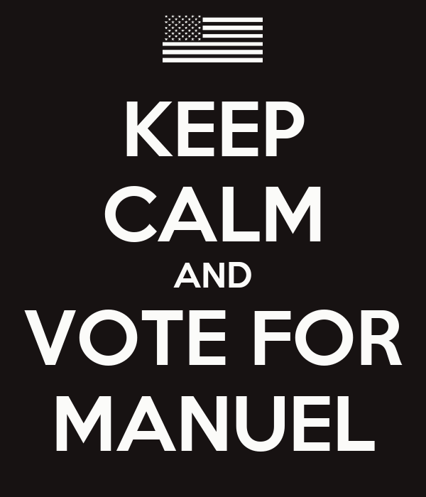 KEEP CALM AND VOTE FOR MANUEL