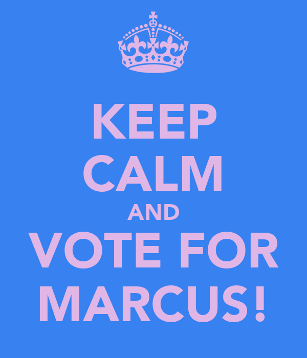 KEEP CALM AND VOTE FOR MARCUS!