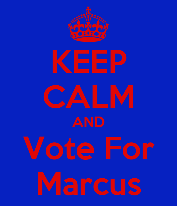 KEEP CALM AND Vote For Marcus