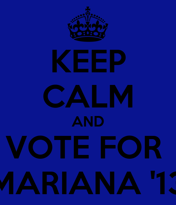 KEEP CALM AND VOTE FOR  MARIANA '13