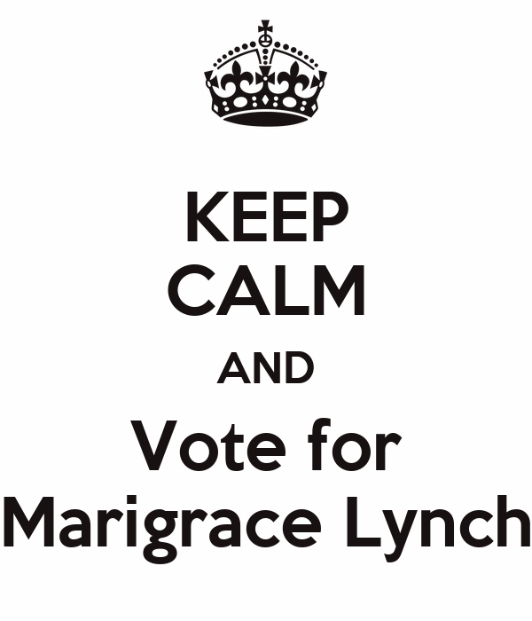 KEEP CALM AND Vote for Marigrace Lynch