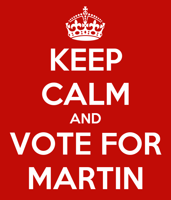 KEEP CALM AND VOTE FOR MARTIN