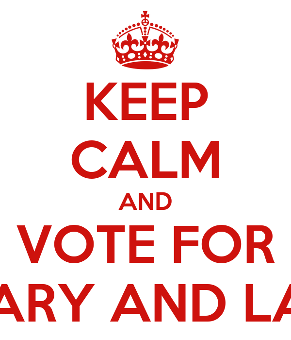 KEEP CALM AND VOTE FOR MARY AND LAU