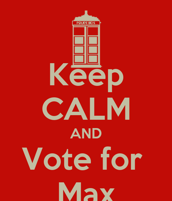 Keep CALM AND Vote for  Max