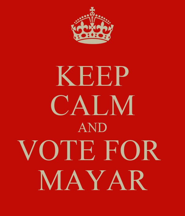 KEEP CALM AND VOTE FOR  MAYAR