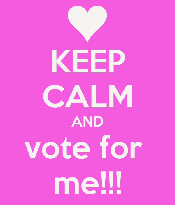 KEEP CALM AND vote for  me!!!