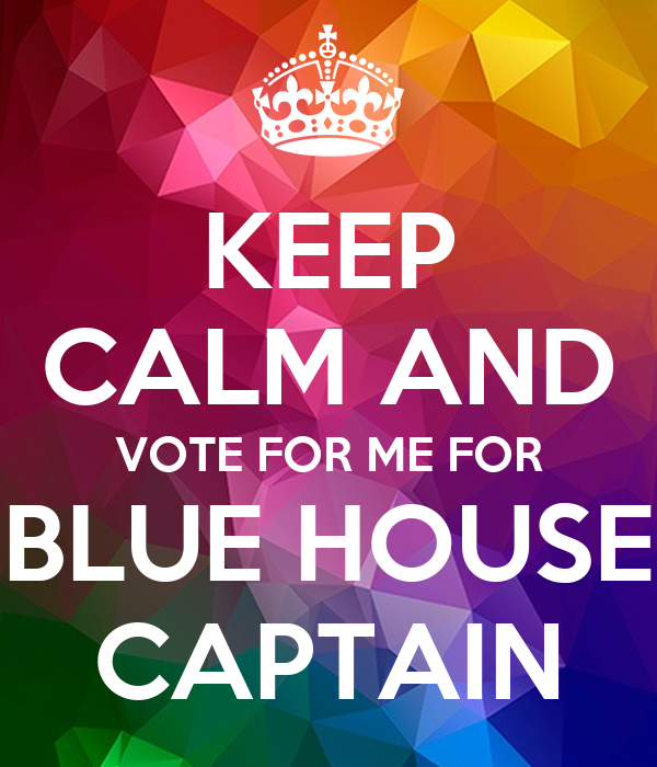 keep calm and vote for me for blue house captain poster jeff keep calm o matic. Black Bedroom Furniture Sets. Home Design Ideas