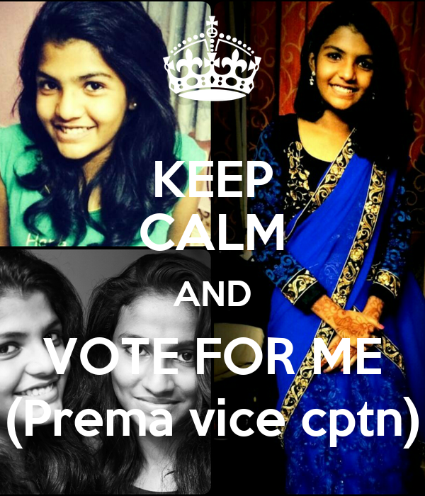 KEEP CALM AND VOTE FOR ME (Prema vice cptn)