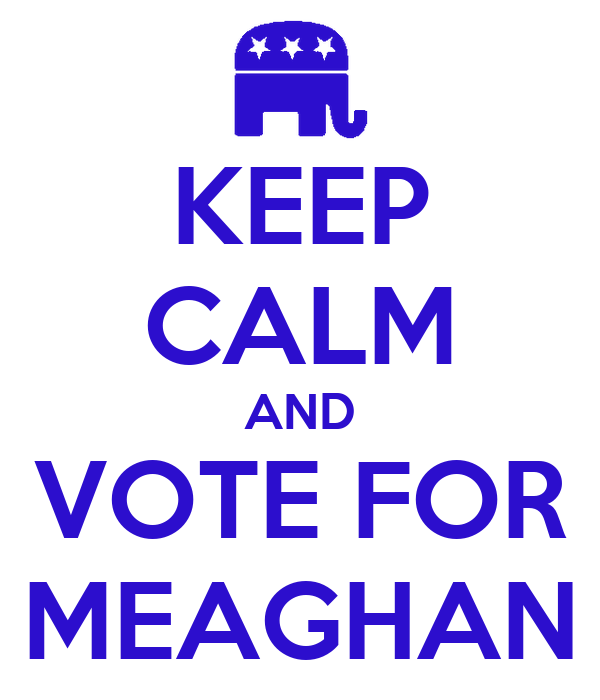 KEEP CALM AND VOTE FOR MEAGHAN