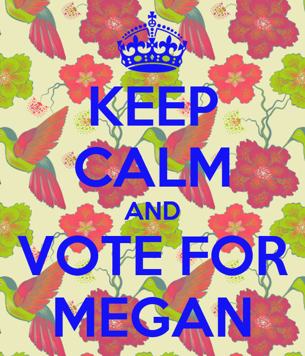 KEEP CALM AND VOTE FOR MEGAN