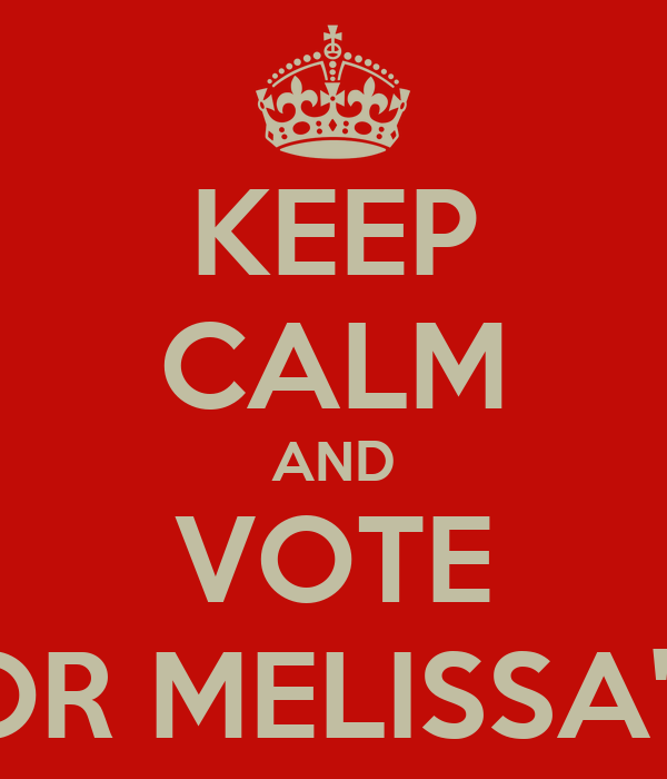 KEEP CALM AND VOTE FOR MELISSA'13
