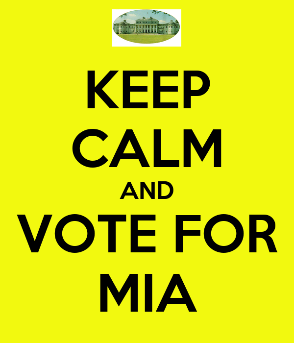 KEEP CALM AND VOTE FOR MIA