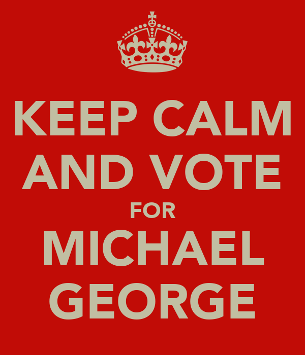 KEEP CALM AND VOTE FOR MICHAEL GEORGE