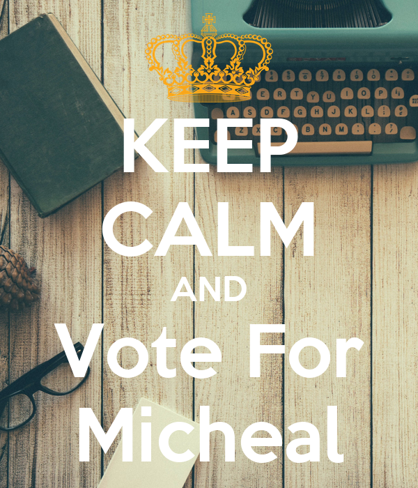 KEEP CALM AND Vote For Micheal