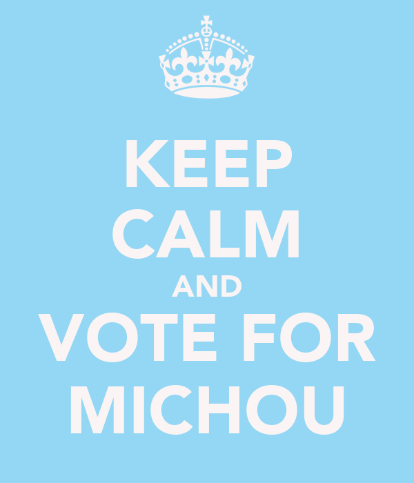 KEEP CALM AND VOTE FOR MICHOU