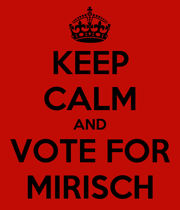 KEEP CALM AND VOTE FOR MIRISCH