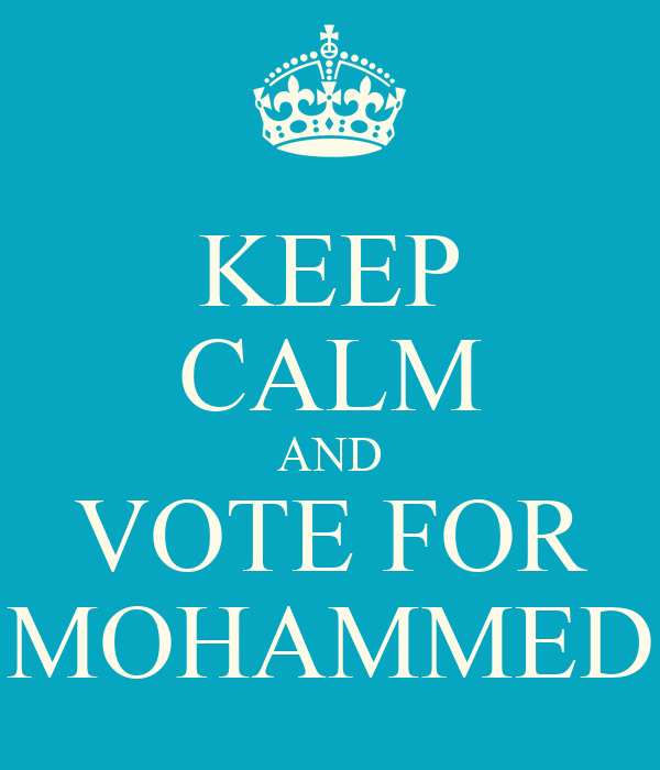 KEEP CALM AND VOTE FOR MOHAMMED