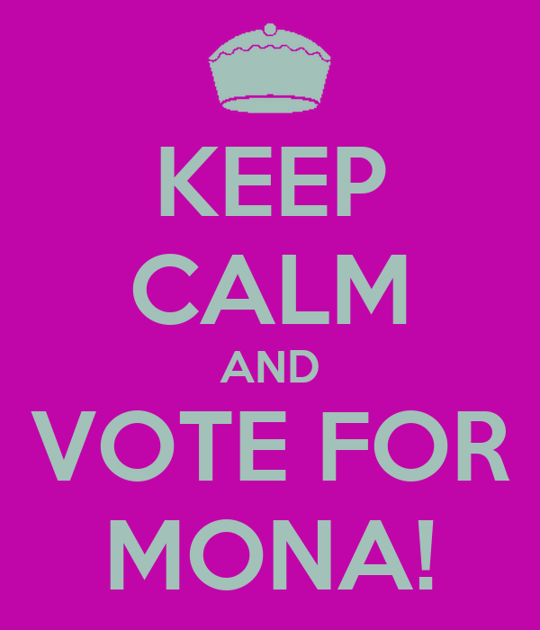 KEEP CALM AND VOTE FOR MONA!