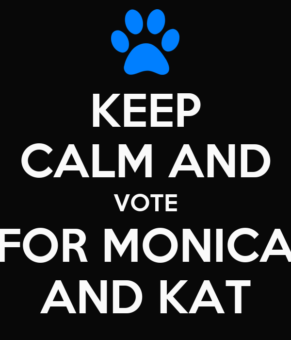 KEEP CALM AND VOTE FOR MONICA AND KAT