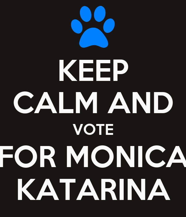 KEEP CALM AND VOTE FOR MONICA KATARINA