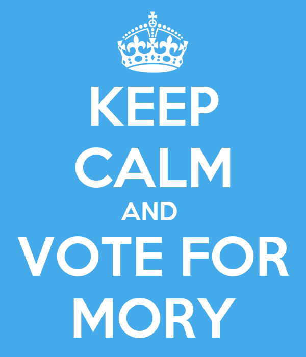 KEEP CALM AND  VOTE FOR MORY