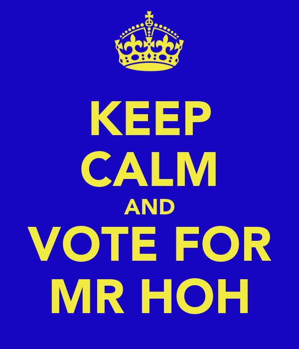 KEEP CALM AND VOTE FOR MR HOH