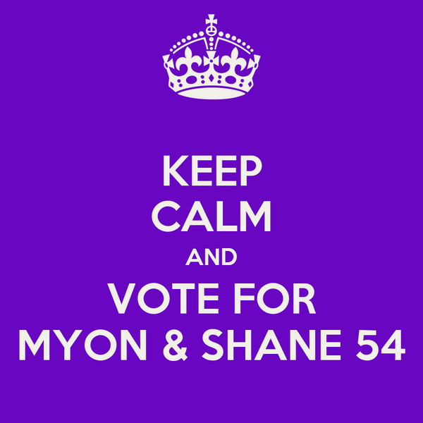 KEEP CALM AND VOTE FOR MYON & SHANE 54