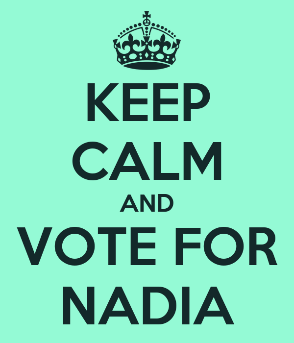 KEEP CALM AND VOTE FOR NADIA