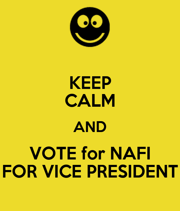 KEEP CALM AND VOTE for NAFI FOR VICE PRESIDENT