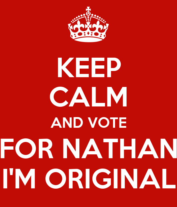 KEEP CALM AND VOTE FOR NATHAN I'M ORIGINAL