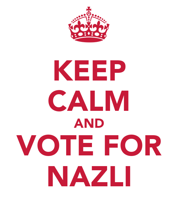 KEEP CALM AND VOTE FOR NAZLI