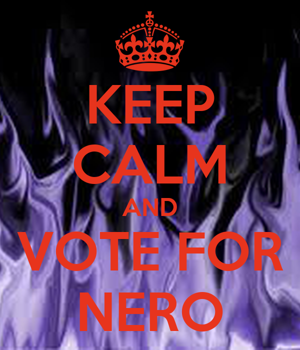 KEEP CALM AND VOTE FOR NERO