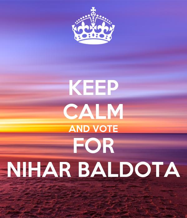 KEEP CALM AND VOTE FOR NIHAR BALDOTA