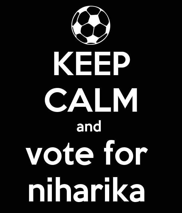 KEEP CALM and  vote for  niharika