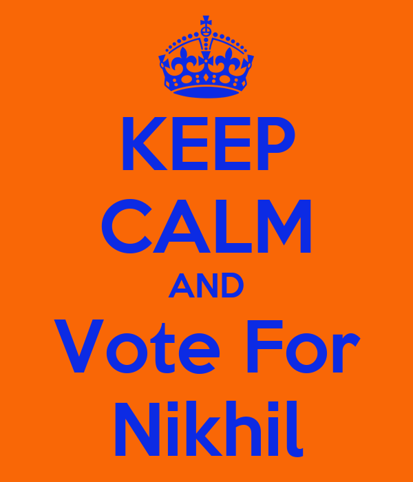 KEEP CALM AND Vote For Nikhil