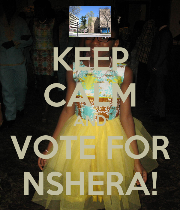 KEEP CALM AND VOTE FOR NSHERA!
