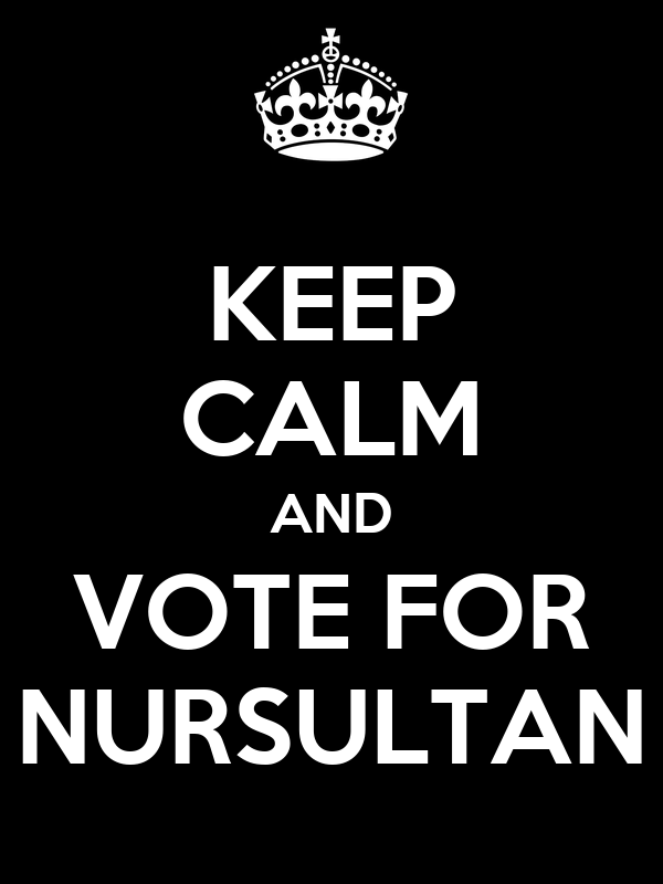 KEEP CALM AND VOTE FOR NURSULTAN