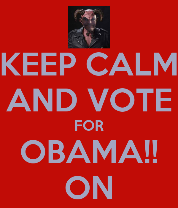 KEEP CALM AND VOTE FOR OBAMA!! ON