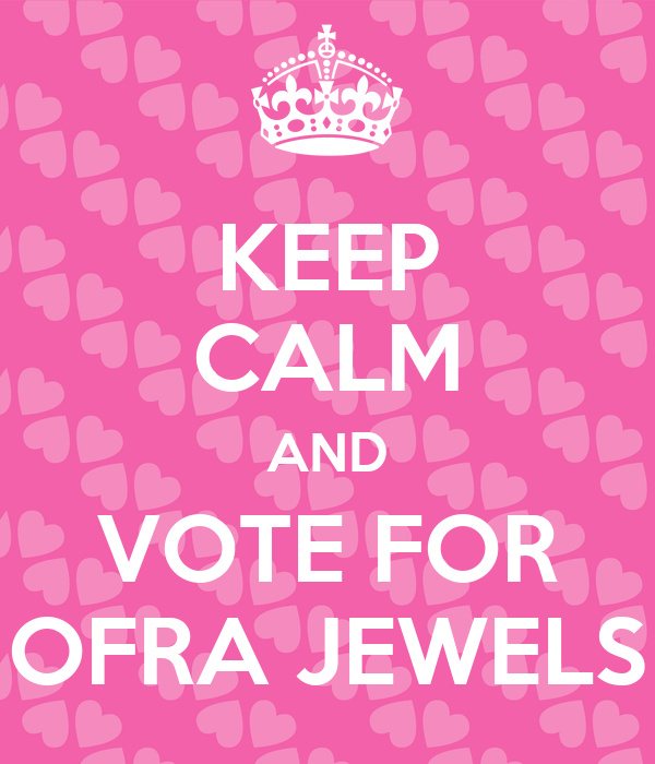 KEEP CALM AND VOTE FOR OFRA JEWELS