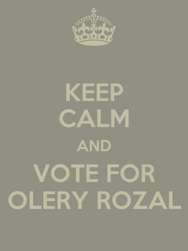 KEEP CALM AND VOTE FOR OLERY ROZAL