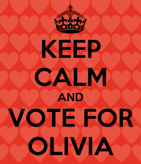 KEEP CALM AND VOTE FOR OLIVIA
