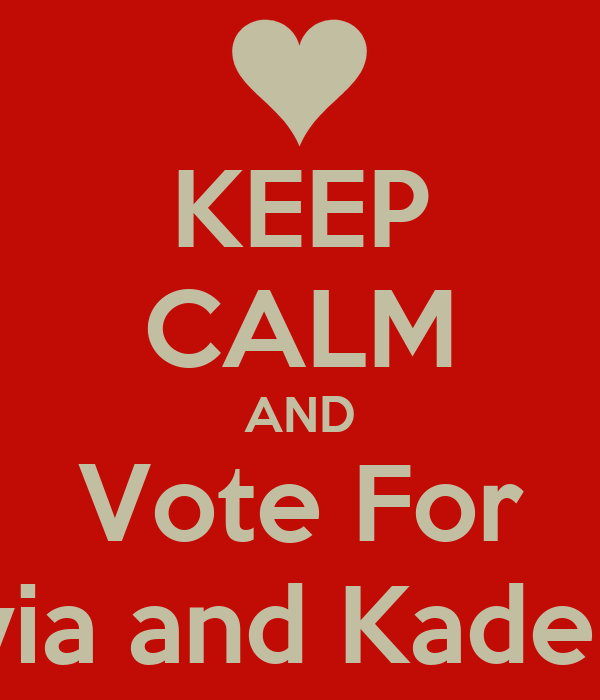KEEP CALM AND Vote For Olivia and Kaden<3