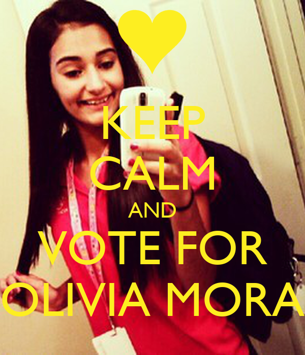 KEEP CALM AND VOTE FOR OLIVIA MORA